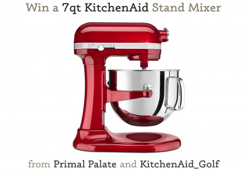 Win A 7Qt Kitchenaid Stand Mixer (The Big One) - Primal Palate
