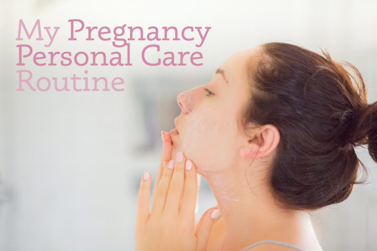 My Pregnancy Personal Care Routine